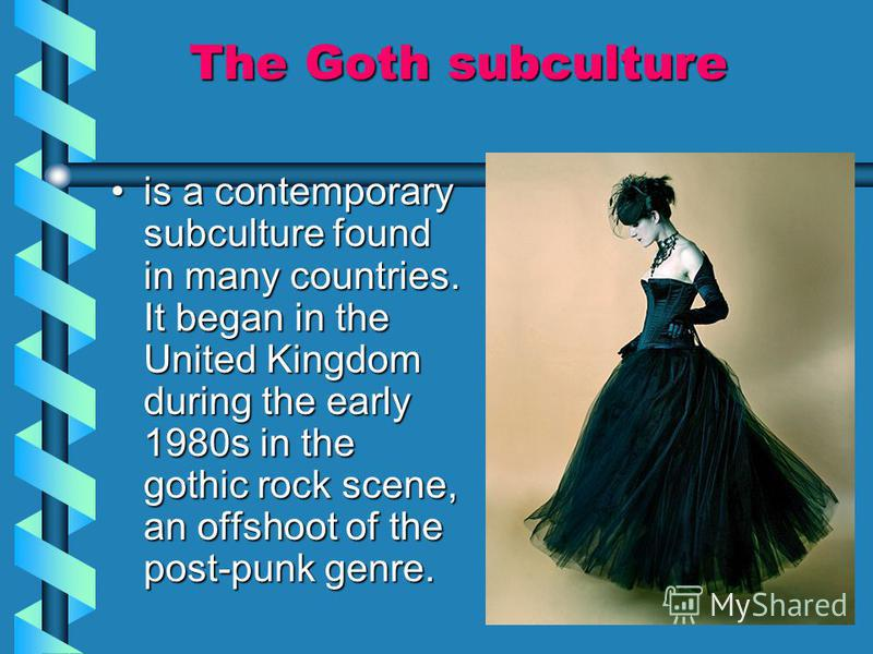 The Goth subculture is a contemporary subculture found in many countries. It began in the United Kingdom during the early 1980s in the gothic rock scene, an offshoot of the post-punk genre.is a contemporary subculture found in many countries. It bega