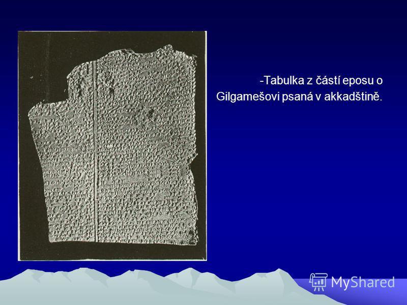 -Tabulka z částí eposu o Gilgamešovi psaná v akkadštině.