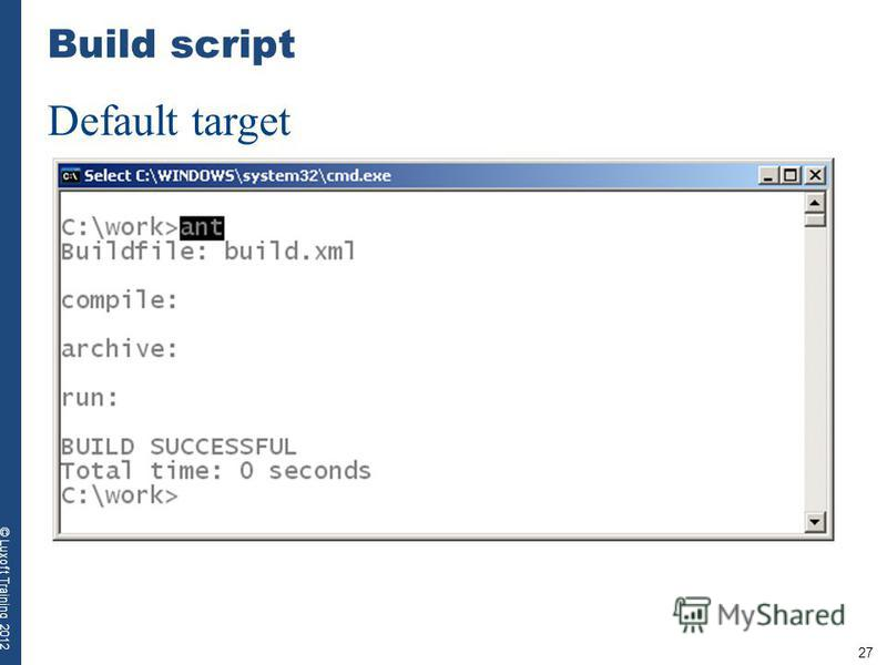 27 © Luxoft Training 2012 Build script Default target