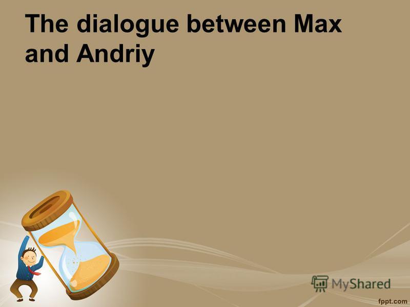 The dialogue between Max and Andriy