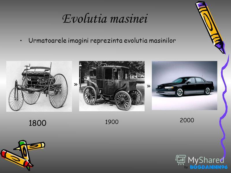 Evolutia masinei Urmatoarele imagini reprezinta evolutia masinilor 1800 1900 2000 » »