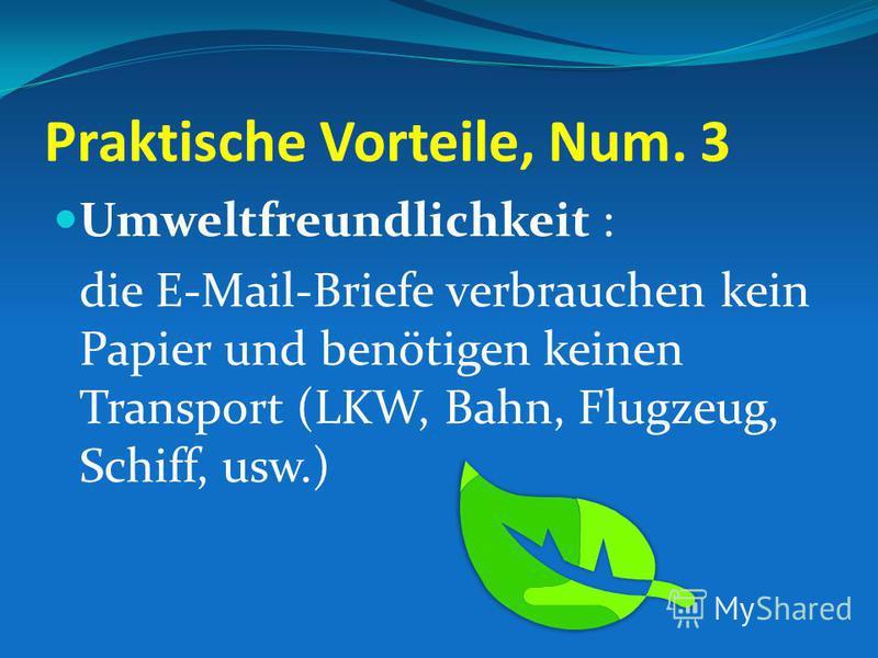 Praktische Vorteile, Num. 3 Umweltfreundlichkeit : die E-Mail-Briefe verbrauchen kein Papier und benötigen keinen Transport (LKW, Bahn, Flugzeug, Schiff, usw.)