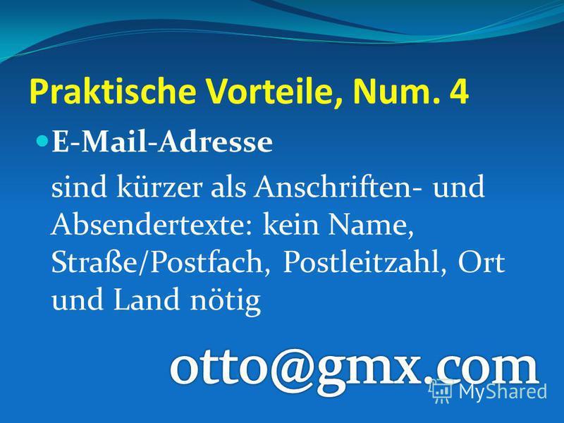 Praktische Vorteile, Num. 4 E-Mail-Adresse sind kürzer als Anschriften- und Absendertexte: kein Name, Straße/Postfach, Postleitzahl, Ort und Land nötig