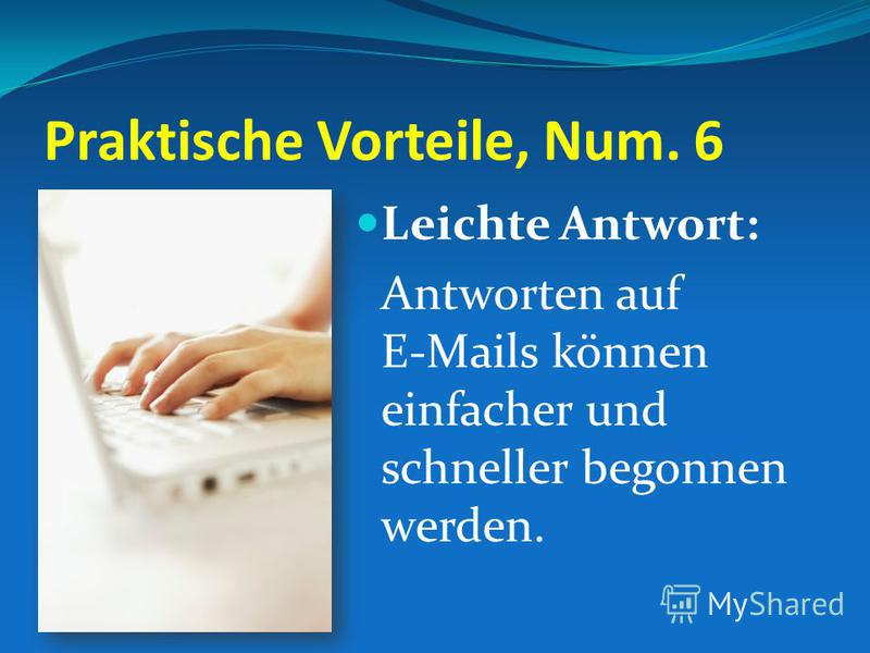 Praktische Vorteile, Num. 6 Leichte Antwort: Antworten auf E-Mails können einfacher und schneller begonnen werden.