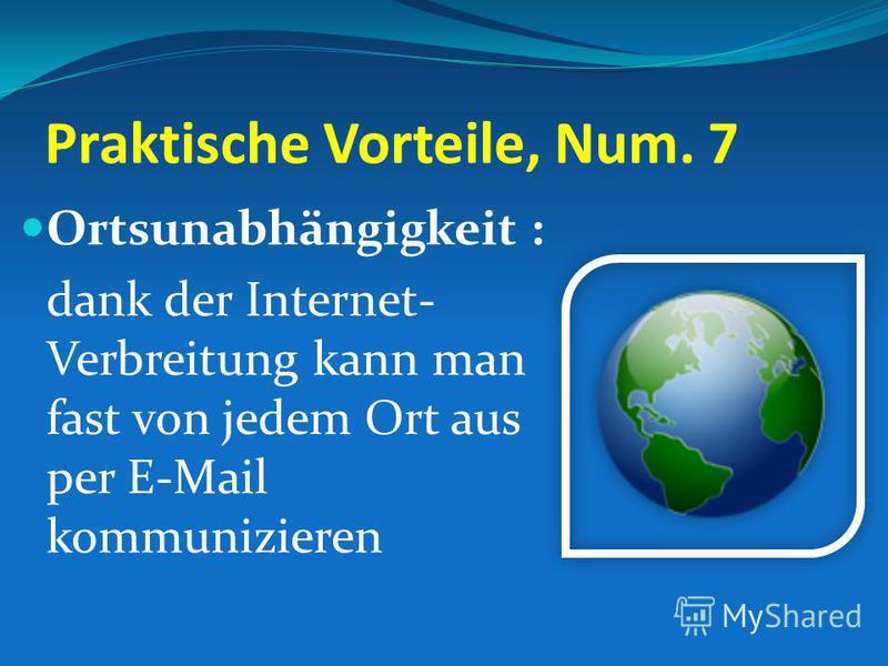Praktische Vorteile, Num. 7 Ortsunabhängigkeit : dank der Internet- Verbreitung kann man fast von jedem Ort aus per E-Mail kommunizieren