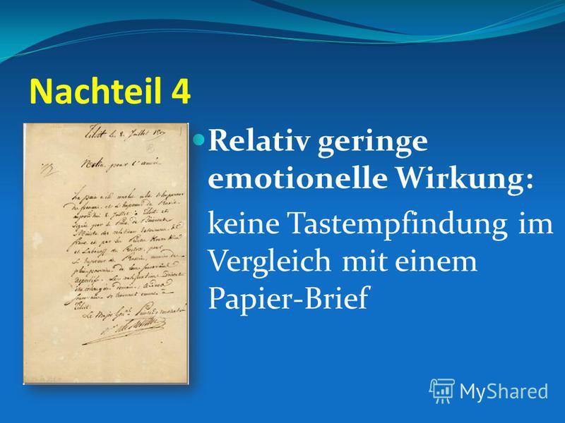Nachteil 4 Relativ geringe emotionelle Wirkung: keine Tastempfindung im Vergleich mit einem Papier-Brief