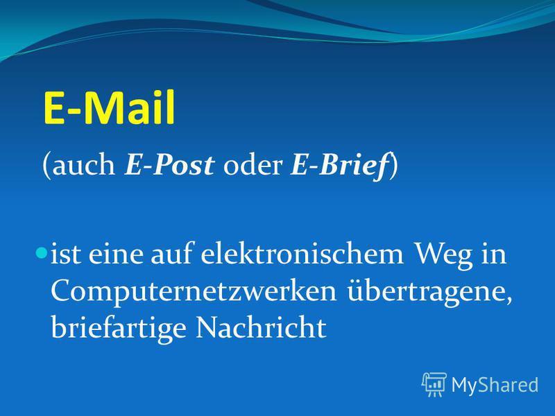 E-Mail (auch E-Post oder E-Brief) ist eine auf elektronischem Weg in Computernetzwerken übertragene, briefartige Nachricht
