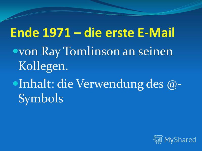 Ende 1971 – die erste E-Mail von Ray Tomlinson an seinen Kollegen. Inhalt: die Verwendung des @- Symbols