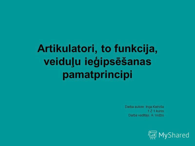 Artikulatori, to funkcija, veiduļu ieģipsēšanas pamatprincipi Darba autore: Inga Kalniša 1 Z 1 kurss Darba vadītājs: A. Vidžis