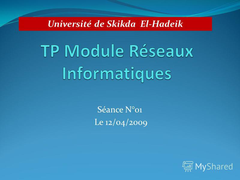 Séance N°01 Le 12/04/2009 Université de Skikda El-Hadeik