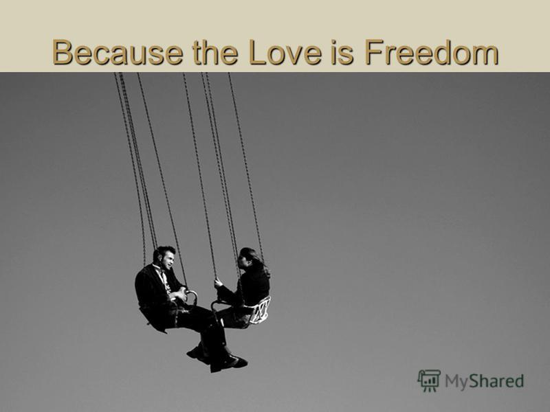 Because the Love is Freedom