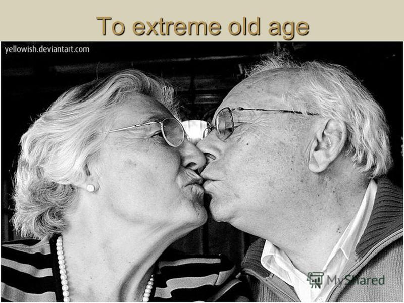 To extreme old age