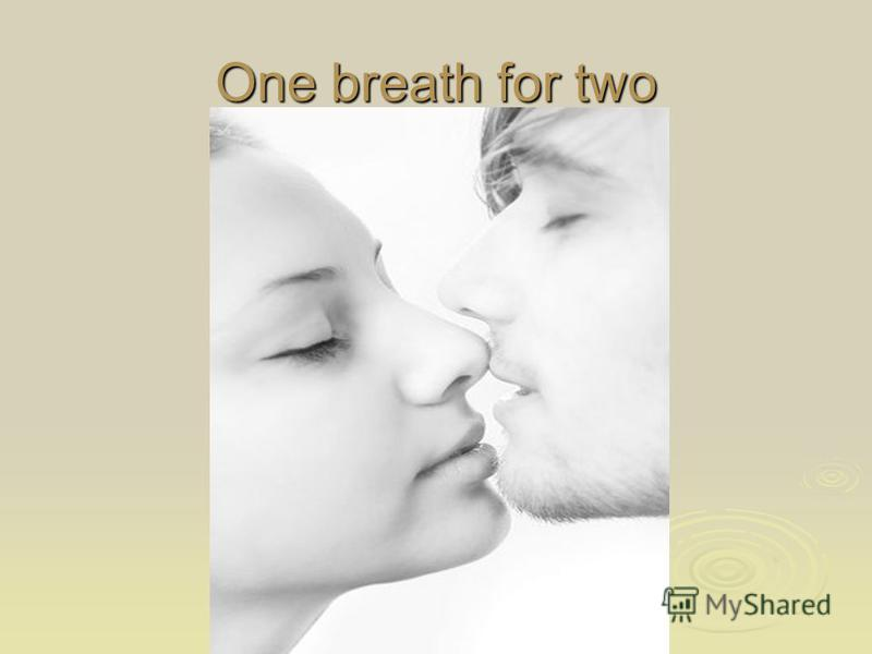 One breath for two