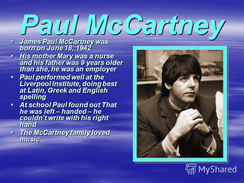 James Paul McCartney was born on June 18, 1942 James Paul McCartney was born on June 18, 1942 His mother Mary was a nurse and his father was 9 years older than she, he was an employer His mother Mary was a nurse and his father was 9 years older than