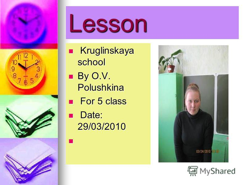 Lesson Kruglinskaya school Kruglinskaya school By O.V. Polushkina By O.V. Polushkina For 5 class For 5 class Date: 29/03/2010 Date: 29/03/2010