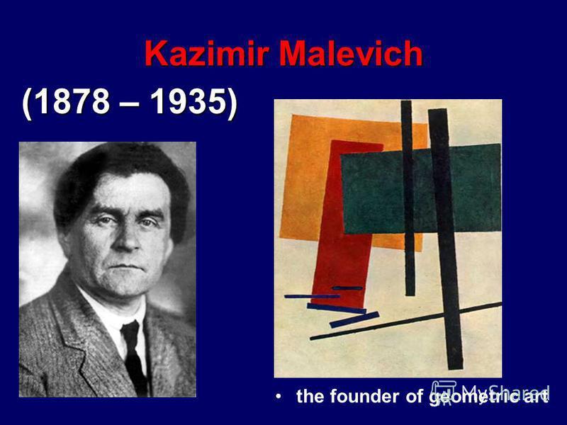 Kazimir Malevich the founder of geometric art (1878 – 1935)