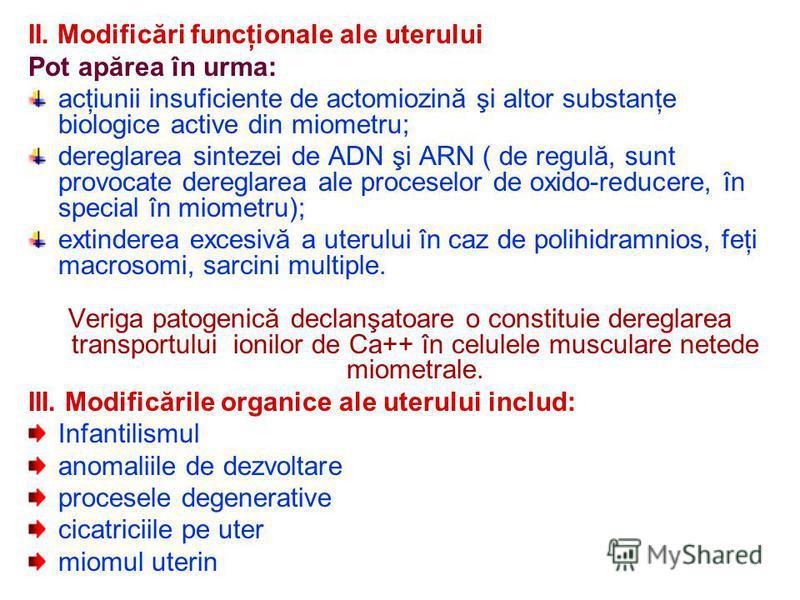 II. Modificări funcţionale ale uterului Pot apărea în urma: acţiunii insuficiente de actomiozină şi altor substanţe biologice active din miometru; dereglarea sintezei de ADN şi ARN ( de regulă, sunt provocate dereglarea ale proceselor de oxido-reduce
