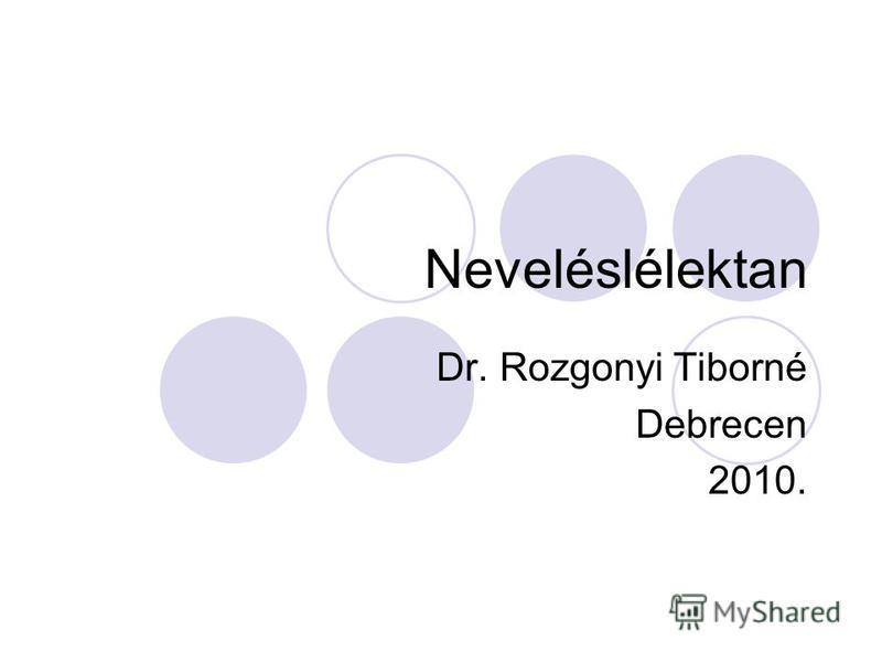 Neveléslélektan Dr. Rozgonyi Tiborné Debrecen 2010.