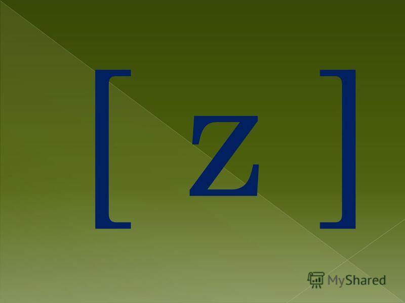 [ z ] [ z ]