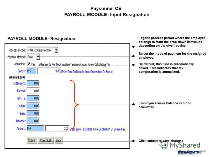 Paysonnel CE PAYROLL MODULE- Input Resignation PAYROLL MODULE- Resignation Tag the process period where the employee belongs to from the drop-down list values depending on the given advice. Select the mode of payment for the resigned employee. By def