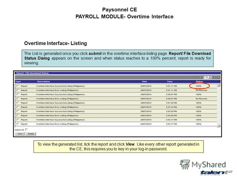 Paysonnel CE PAYROLL MODULE- Overtime Interface Overtime Interface- Listing The List is generated once you click submit in the overtime interface-listing page. Report/ File Download Status Dialog appears on the screen and when status reaches to a 100