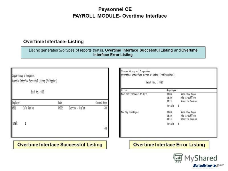 Paysonnel CE PAYROLL MODULE- Overtime Interface Overtime Interface Successful ListingOvertime Interface Error Listing Listing generates two types of reports that is, Overtime Interface Successful Listing and Overtime Interface Error Listing Overtime