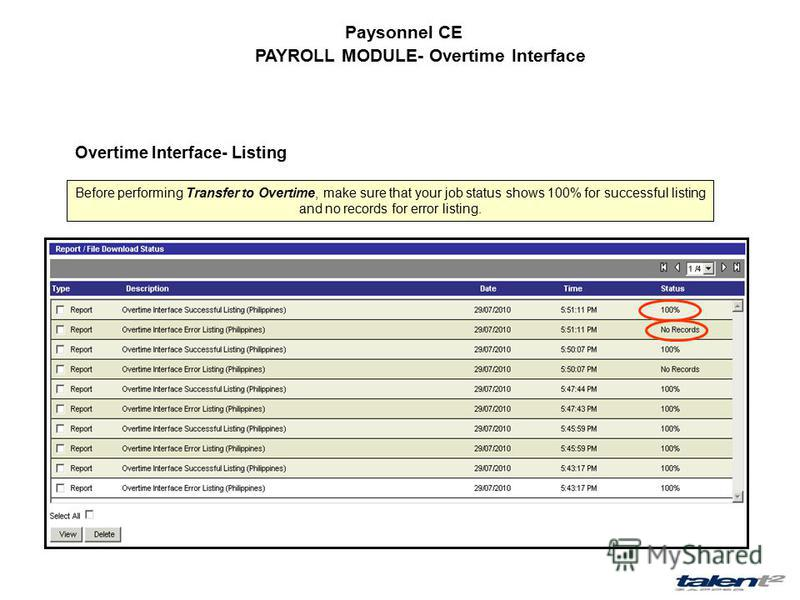 Paysonnel CE PAYROLL MODULE- Overtime Interface Overtime Interface- Listing Before performing Transfer to Overtime, make sure that your job status shows 100% for successful listing and no records for error listing.
