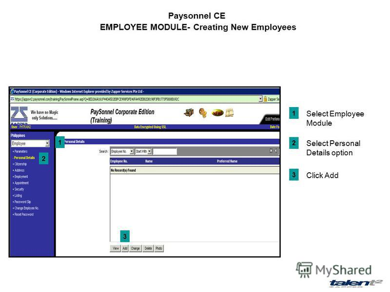 Paysonnel CE EMPLOYEE MODULE- Creating New Employees 1 2 3 1 Select Employee Module 2 Select Personal Details option 3 Click Add