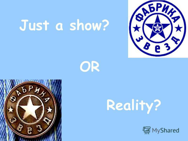Just a show? OR Reality?