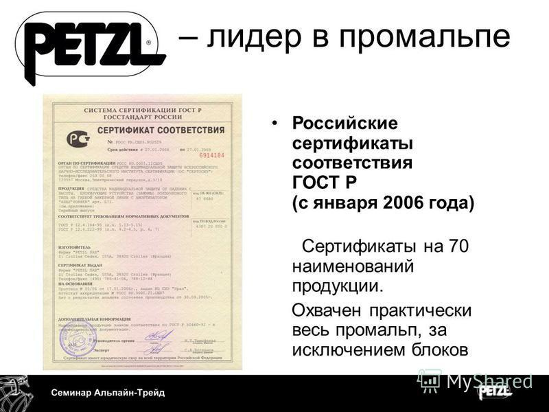 – лидер в промальпе Российские сертификаты соответствия ГОСТ Р (с января 2006 года) Сертификаты на 70 наименований продукции. Охвачен практически весь промальп, за исключением блоков