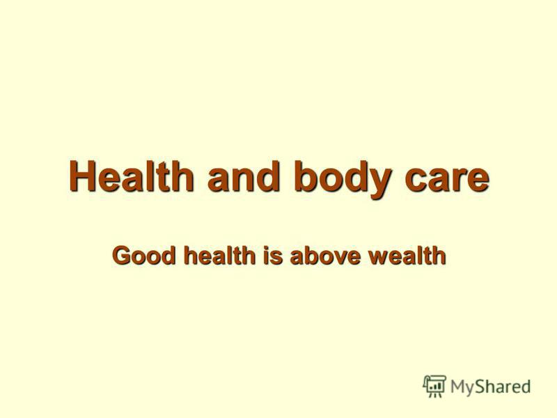 Health and body care Good health is above wealth