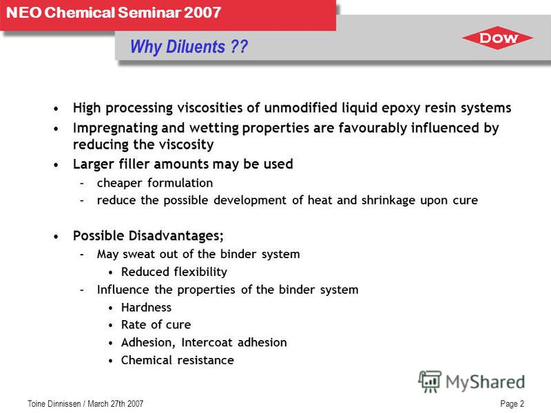 NEO Chemical Seminar 2007 Toine Dinnissen / March 27th 2007Page 2 Why Diluents ?? High processing viscosities of unmodified liquid epoxy resin systems Impregnating and wetting properties are favourably influenced by reducing the viscosity Larger fill