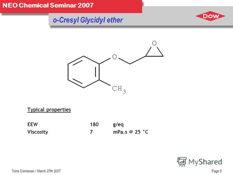 NEO Chemical Seminar 2007 Toine Dinnissen / March 27th 2007Page 9 o-Cresyl Glycidyl ether Typical properties EEW 180g/eq Viscosity7mPa.s @ 25 °C