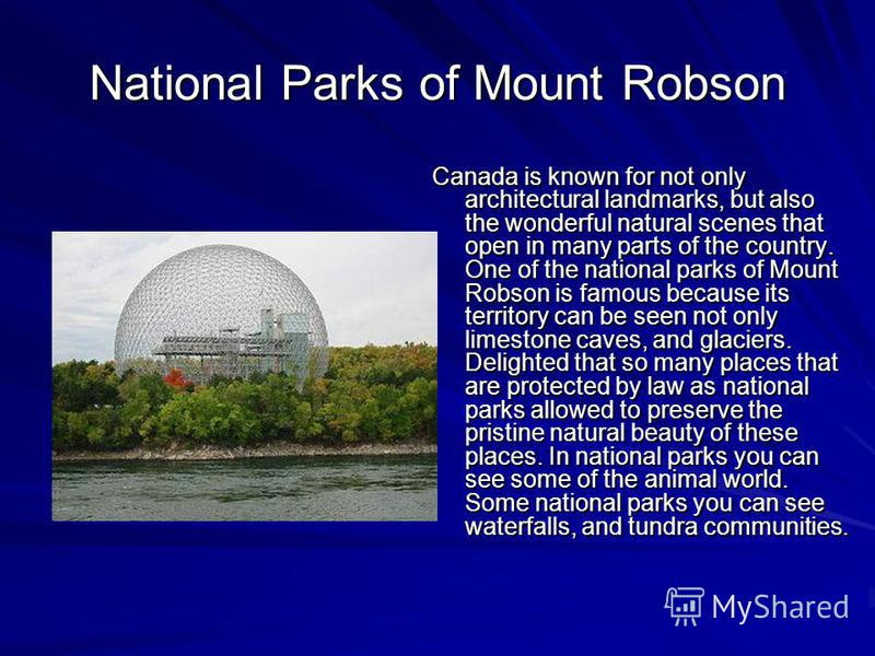 National Parks of Mount Robson Canada is known for not only architectural landmarks, but also the wonderful natural scenes that open in many parts of the country. One of the national parks of Mount Robson is famous because its territory can be seen n