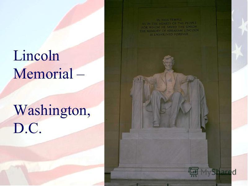 Lincoln Memorial – Washington, D.C.