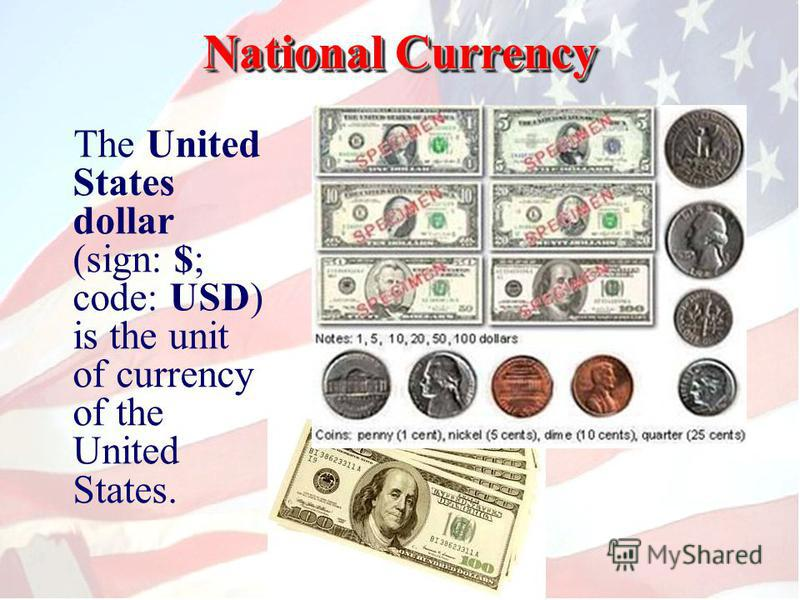 NationalCurrency National CurrencyNational C CC Currency The United States dollar (sign: $; code: USD) is the unit of currency of the United States.