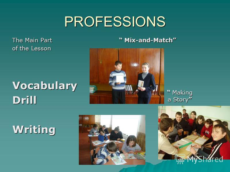 PROFESSIONS The Main Part of the Lesson VocabularyDrillWriting Making Making a Story Mix-and-Match Mix-and-Match