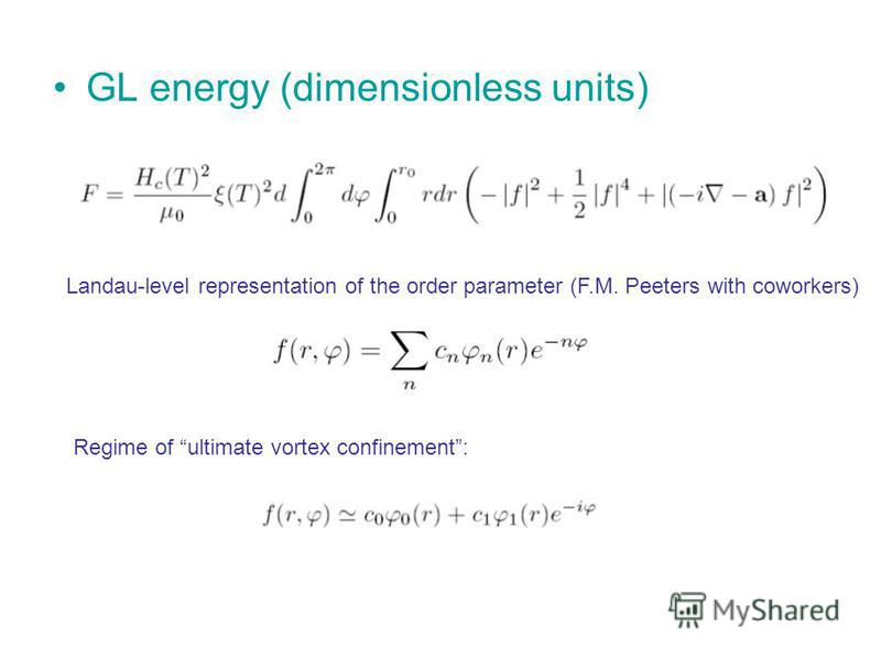 GL energy (dimensionless units) Landau-level representation of the order parameter (F.M. Peeters with coworkers) Regime of ultimate vortex confinement: