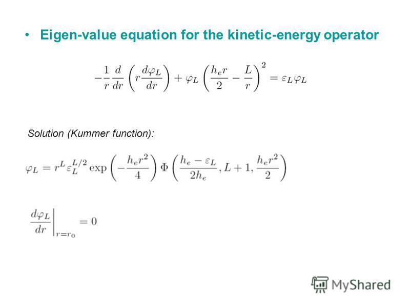 Eigen-value equation for the kinetic-energy operator Solution (Kummer function):