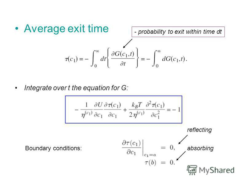 Average exit time Integrate over t the equation for G: Boundary conditions: - probability to exit within time dt reflecting absorbing