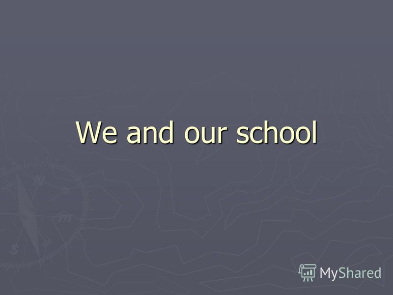 We and our school