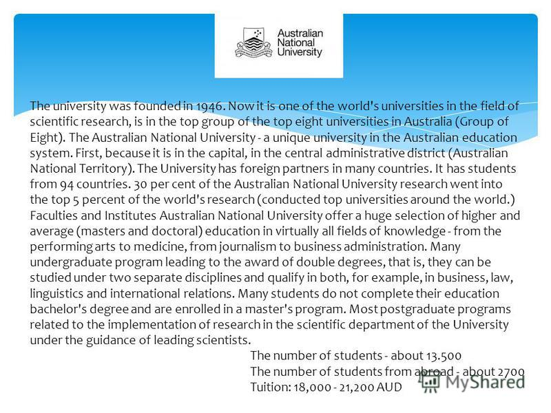 The university was founded in 1946. Now it is one of the world's universities in the field of scientific research, is in the top group of the top eight universities in Australia (Group of Eight). The Australian National University - a unique universi