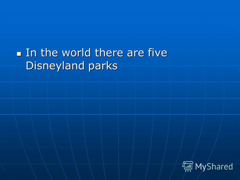 In the world there are five Disneyland parks In the world there are five Disneyland parks