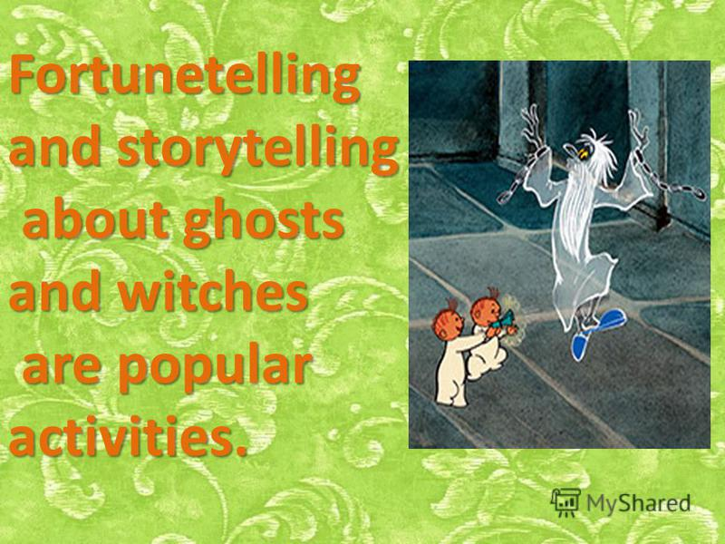Fortunetelling and storytelling about ghosts and witches are popular activities.