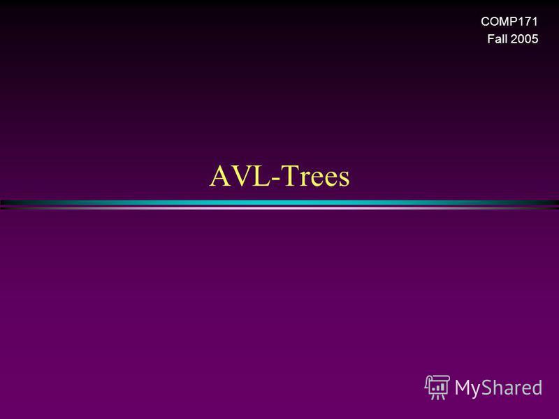 AVL-Trees COMP171 Fall 2005