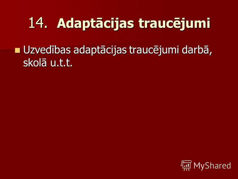 14. Adaptācijas traucējumi Uzvedības adaptācijas traucējumi darbā, skolā u.t.t. Uzvedības adaptācijas traucējumi darbā, skolā u.t.t.