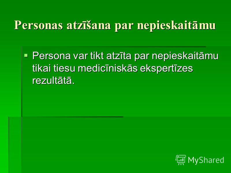 Personas atzīšana par nepieskaitāmu Persona var tikt atzīta par nepieskaitāmu tikai tiesu medicīniskās ekspertīzes rezultātā. Persona var tikt atzīta par nepieskaitāmu tikai tiesu medicīniskās ekspertīzes rezultātā.