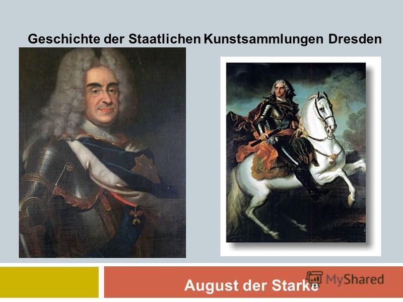 August der Starke Geschichte der Staatlichen Kunstsammlungen Dresden