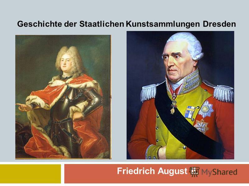 Friedrich August II. Geschichte der Staatlichen Kunstsammlungen Dresden