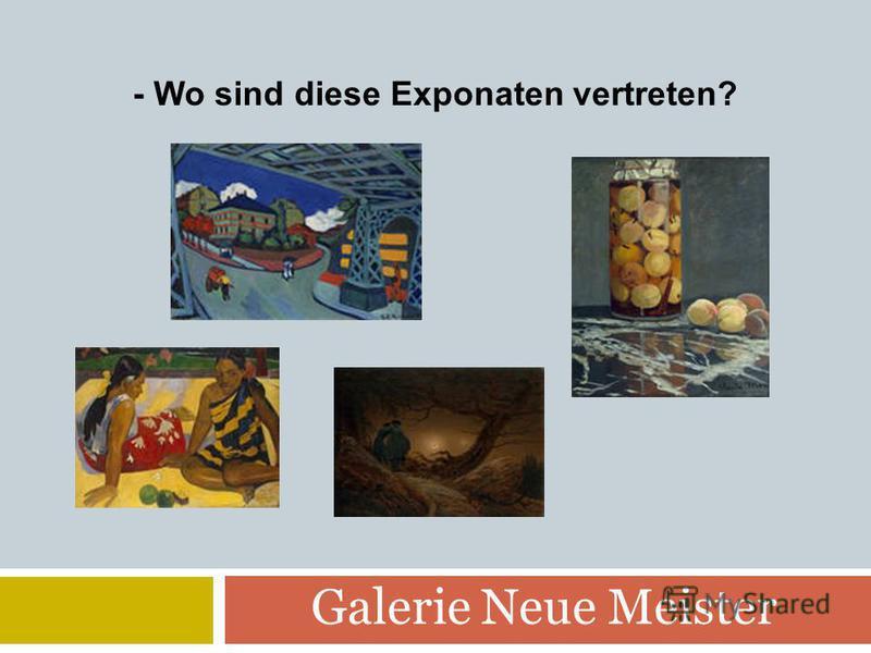 Galerie Neue Meister - Wo sind diese Exponaten vertreten?
